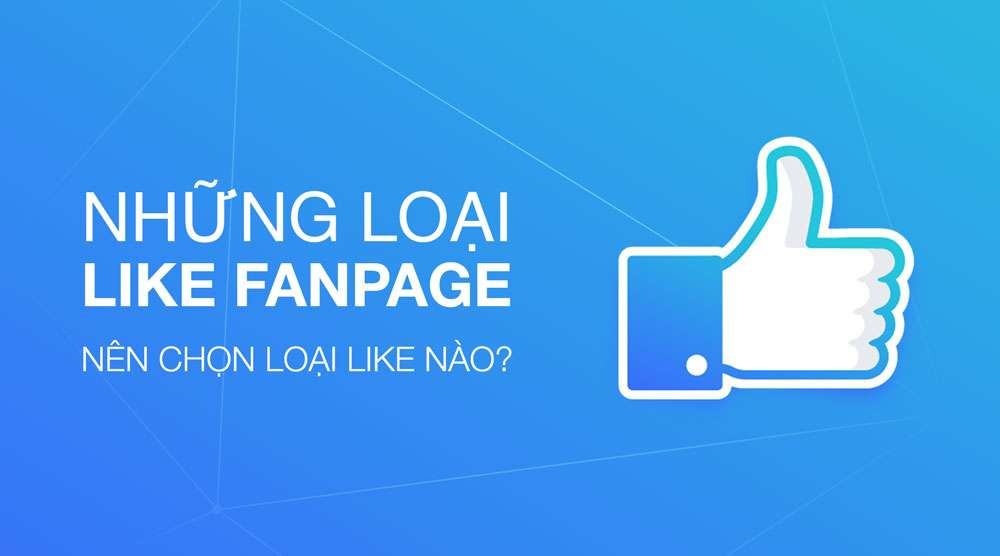 Những loại like Fanpage Facebook