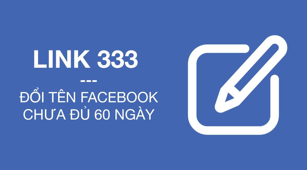 Link 333 - Đổi tên Facebook chưa đủ 60 ngày