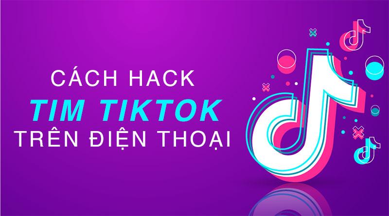 Cách hack tim TikTok